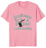 Business in a Bucket T-shirt.  Color: Pink with white text